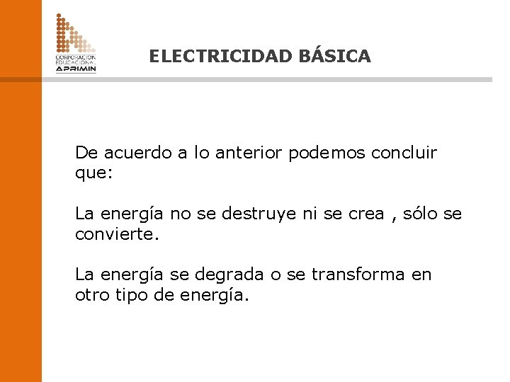ELECTRICIDAD BÁSICA De acuerdo a lo anterior podemos concluir que: La energía no se