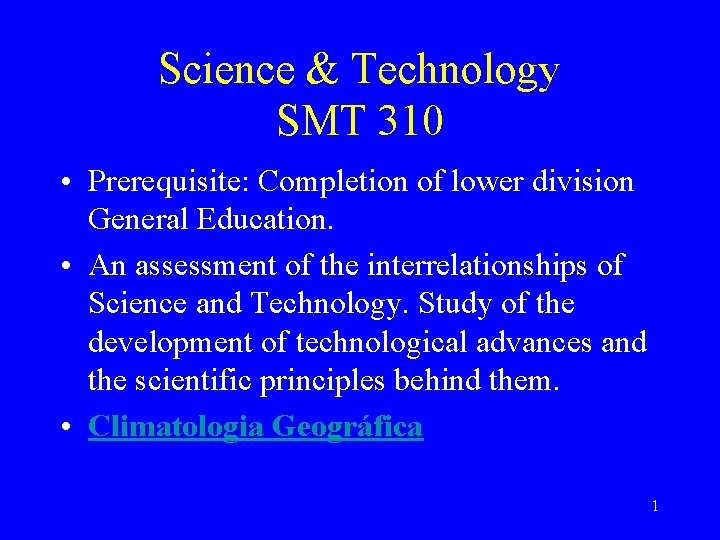 Science & Technology SMT 310 • Prerequisite: Completion of lower division General Education. •