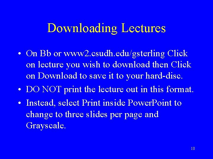 Downloading Lectures • On Bb or www 2. csudh. edu/gsterling Click on lecture you