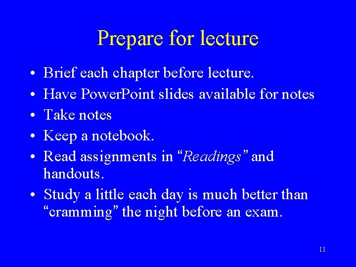 Prepare for lecture • • • Brief each chapter before lecture. Have Power. Point