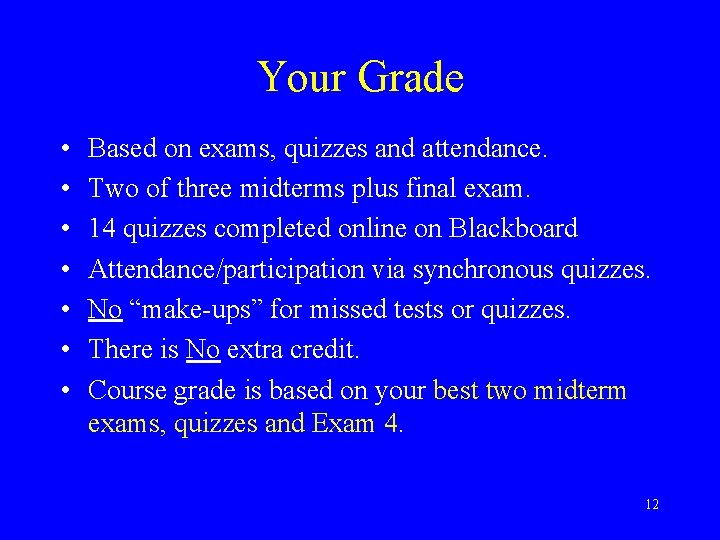 Your Grade • • Based on exams, quizzes and attendance. Two of three midterms