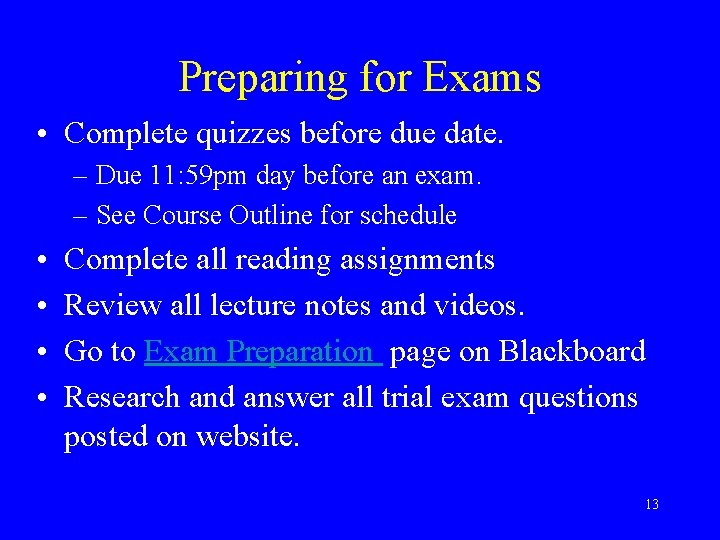 Preparing for Exams • Complete quizzes before due date. – Due 11: 59 pm