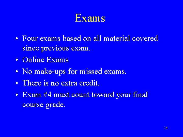 Exams • Four exams based on all material covered since previous exam. • Online