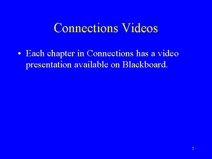 Connections Videos • Each chapter in Connections has a video presentation available on Blackboard.