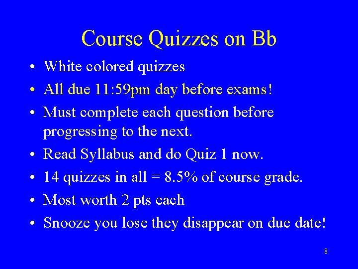 Course Quizzes on Bb • White colored quizzes • All due 11: 59 pm