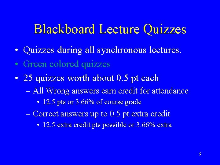 Blackboard Lecture Quizzes • Quizzes during all synchronous lectures. • Green colored quizzes •