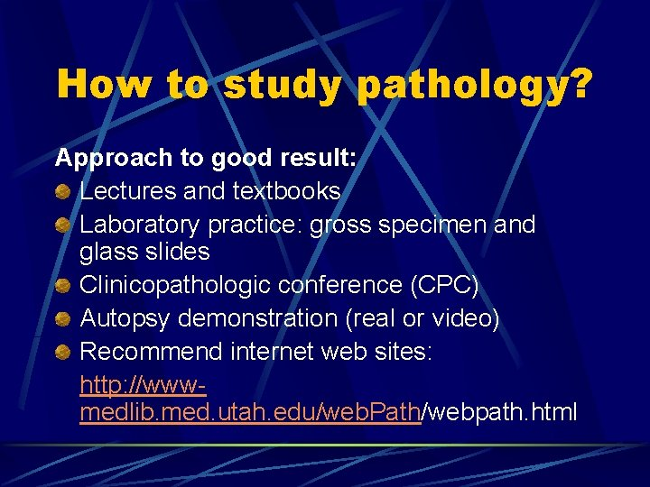 How to study pathology? Approach to good result: Lectures and textbooks Laboratory practice: gross