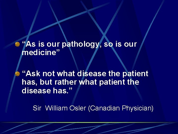 """""""As is our pathology, so is our medicine"""" """"Ask not what disease the patient"""