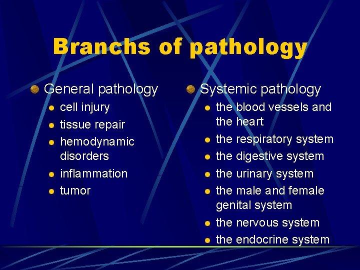 Branchs of pathology General pathology l l l cell injury tissue repair hemodynamic disorders