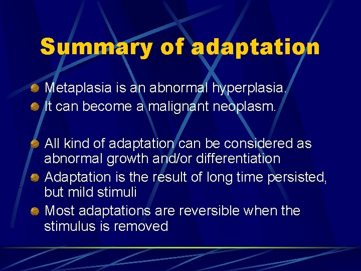 Summary of adaptation Metaplasia is an abnormal hyperplasia. It can become a malignant neoplasm.