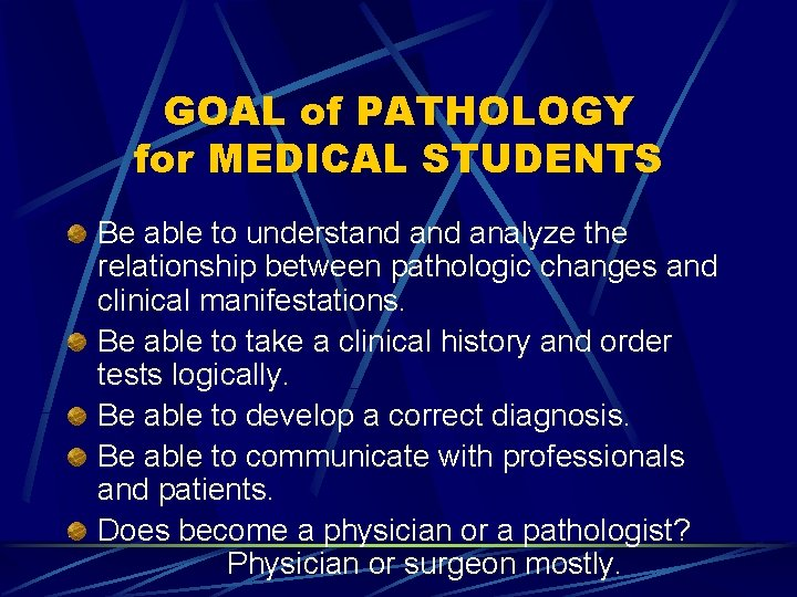 GOAL of PATHOLOGY for MEDICAL STUDENTS Be able to understand analyze the relationship between