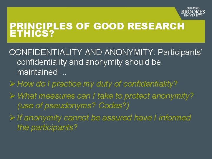 PRINCIPLES OF GOOD RESEARCH ETHICS? CONFIDENTIALITY AND ANONYMITY: Participants' confidentiality and anonymity should be