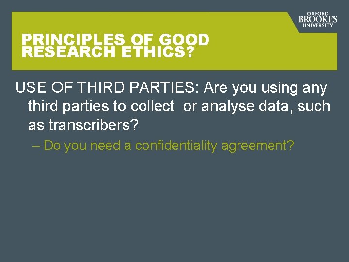 PRINCIPLES OF GOOD RESEARCH ETHICS? USE OF THIRD PARTIES: Are you using any third