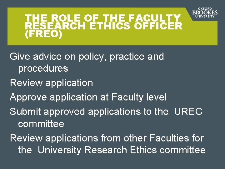 THE ROLE OF THE FACULTY RESEARCH ETHICS OFFICER (FREO) Give advice on policy, practice