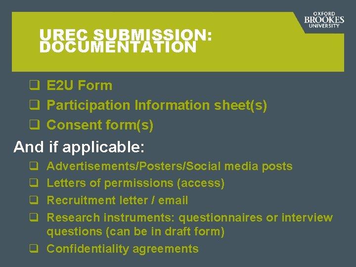 UREC SUBMISSION: DOCUMENTATION q E 2 U Form q Participation Information sheet(s) q Consent