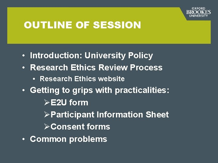 OUTLINE OF SESSION • Introduction: University Policy • Research Ethics Review Process • Research