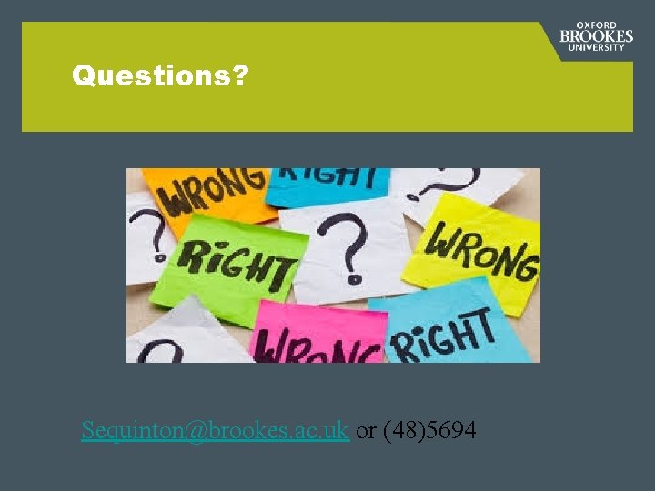 Questions? Sequinton@brookes. ac. uk or (48)5694