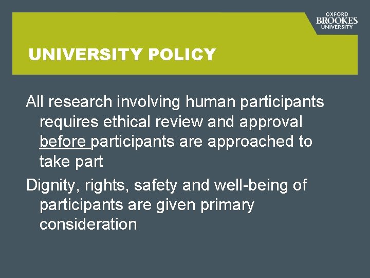 UNIVERSITY POLICY All research involving human participants requires ethical review and approval before participants