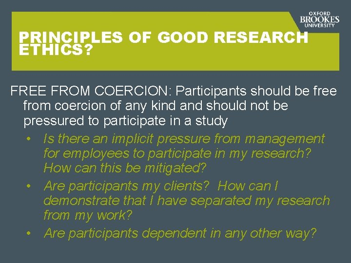 PRINCIPLES OF GOOD RESEARCH ETHICS? FREE FROM COERCION: Participants should be free from coercion