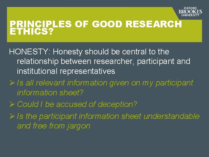 PRINCIPLES OF GOOD RESEARCH ETHICS? HONESTY: Honesty should be central to the relationship between