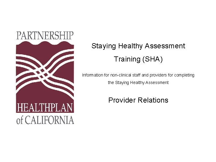 Staying Healthy Assessment Training (SHA) Information for non-clinical staff and providers for completing the