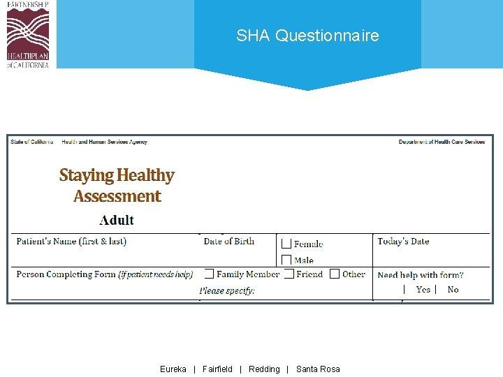 SHA Questionnaire Eureka | Fairfield | Redding | Santa Rosa