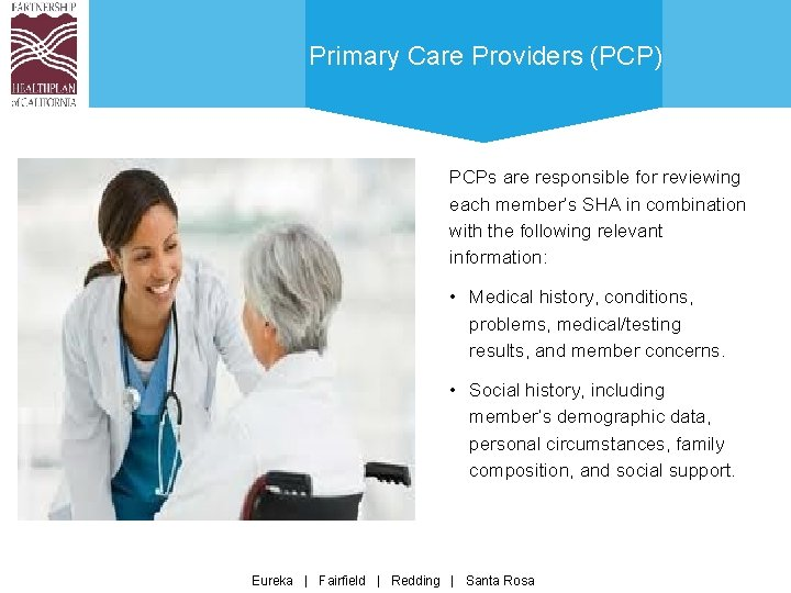 Primary Care Providers (PCP) PCPs are responsible for reviewing each member's SHA in combination