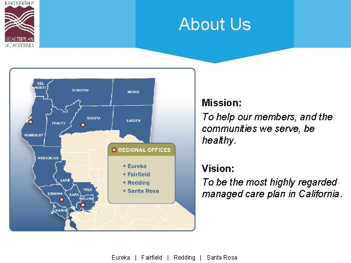 About Us Mission: To help our members, and the communities we serve, be healthy.