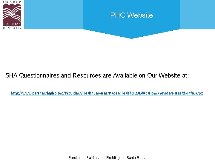 PHC Website SHA Questionnaires and Resources are Available on Our Website at: http: //www.