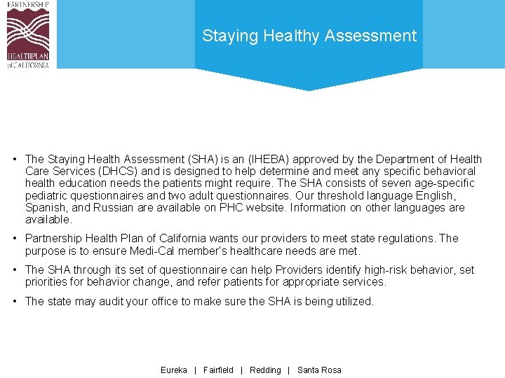 Staying Healthy Assessment • The Staying Health Assessment (SHA) is an (IHEBA) approved by