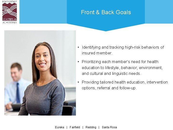 Front & Back Goals • Identifying and tracking high-risk behaviors of insured member. •