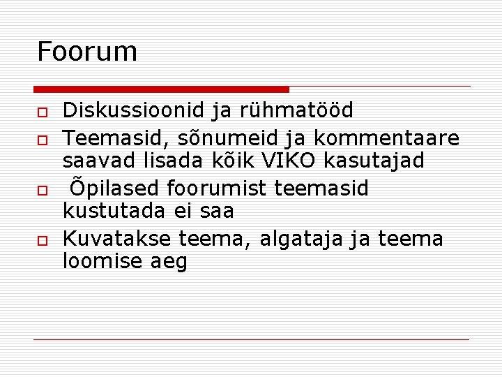 Foorum o o Diskussioonid ja rühmatööd Teemasid, sõnumeid ja kommentaare saavad lisada kõik VIKO