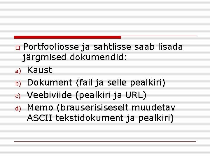 Portfooliosse ja sahtlisse saab lisada järgmised dokumendid: a) Kaust b) Dokument (fail ja selle
