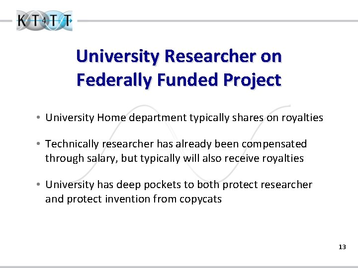 University Researcher on Federally Funded Project • University Home department typically shares on royalties