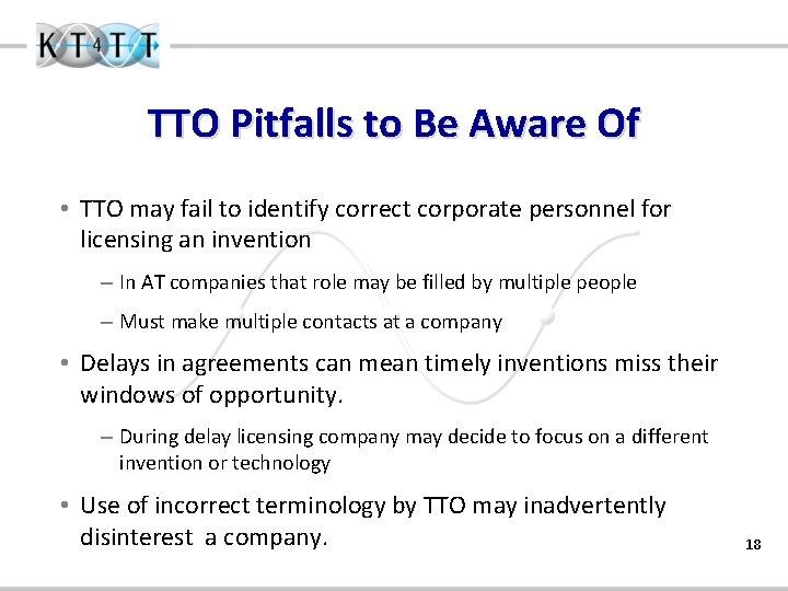 TTO Pitfalls to Be Aware Of • TTO may fail to identify correct corporate