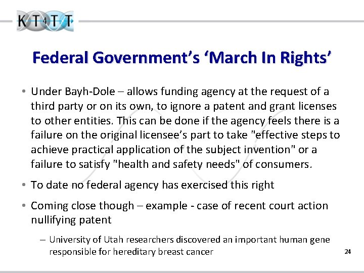 Federal Government's 'March In Rights' • Under Bayh-Dole – allows funding agency at the
