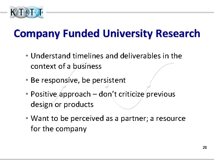 Company Funded University Research • Understand timelines and deliverables in the context of a