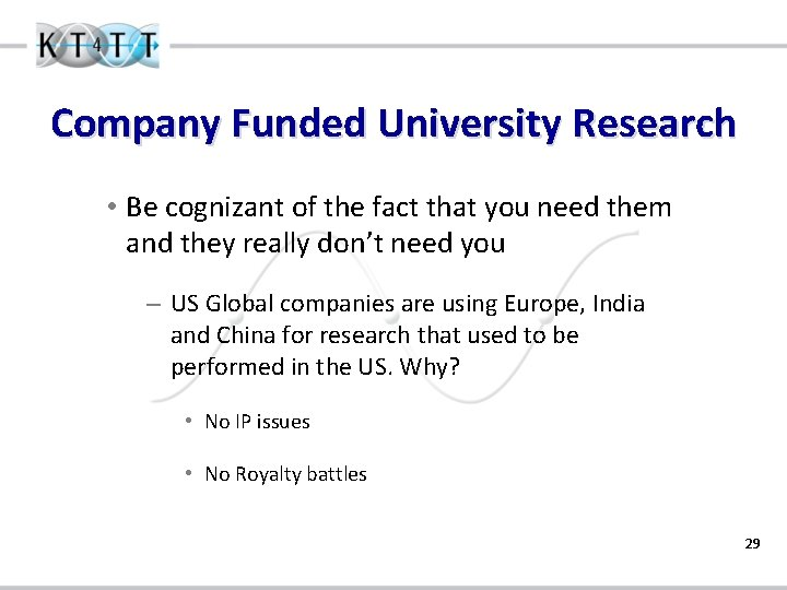 Company Funded University Research • Be cognizant of the fact that you need them