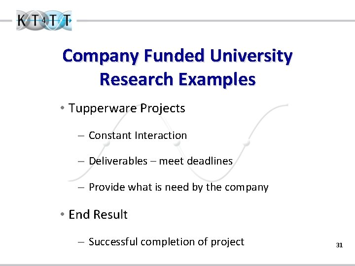 Company Funded University Research Examples • Tupperware Projects – Constant Interaction – Deliverables –