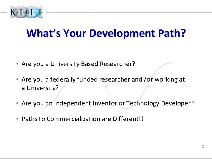 What's Your Development Path? • Are you a University Based Researcher? • Are you