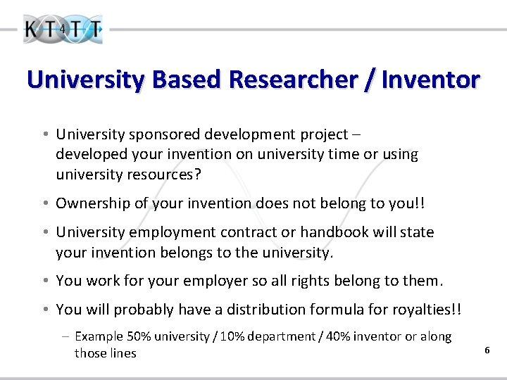 University Based Researcher / Inventor • University sponsored development project – developed your invention