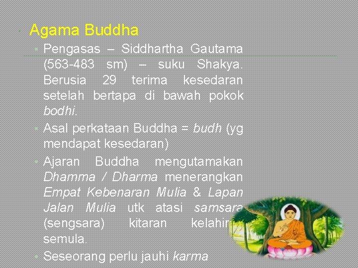 Agama Buddha • Pengasas – Siddhartha Gautama (563 -483 sm) – suku Shakya.
