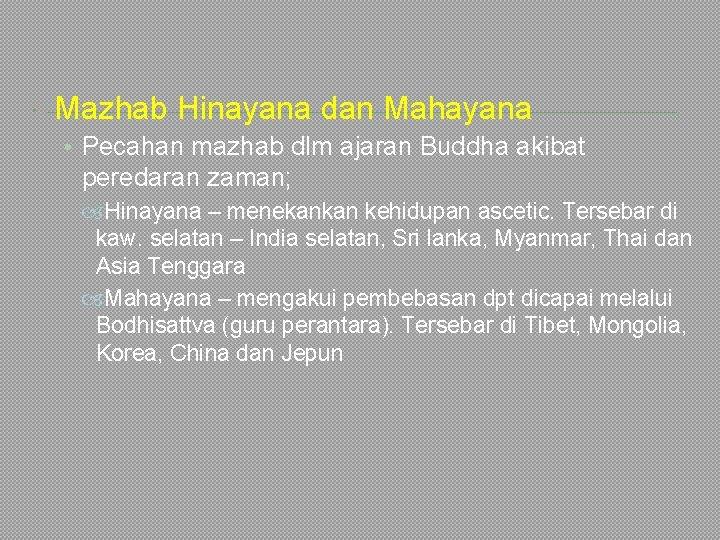 Mazhab Hinayana dan Mahayana • Pecahan mazhab dlm ajaran Buddha akibat peredaran zaman;