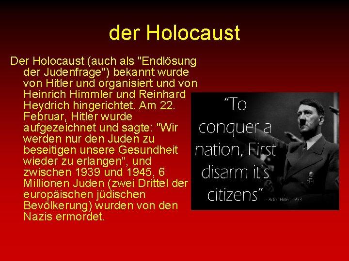"""der Holocaust Der Holocaust (auch als """"Endlösung der Judenfrage"""") bekannt wurde von Hitler und"""