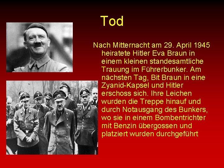 Tod Nach Mitternacht am 29. April 1945 heiratete Hitler Eva Braun in einem kleinen