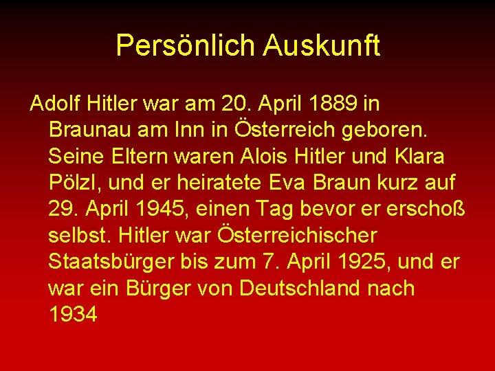 Persönlich Auskunft Adolf Hitler war am 20. April 1889 in Braunau am Inn in