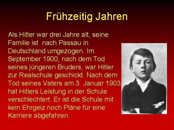 Frühzeitig Jahren Als Hitler war drei Jahre alt, seine Familie ist nach Passau in