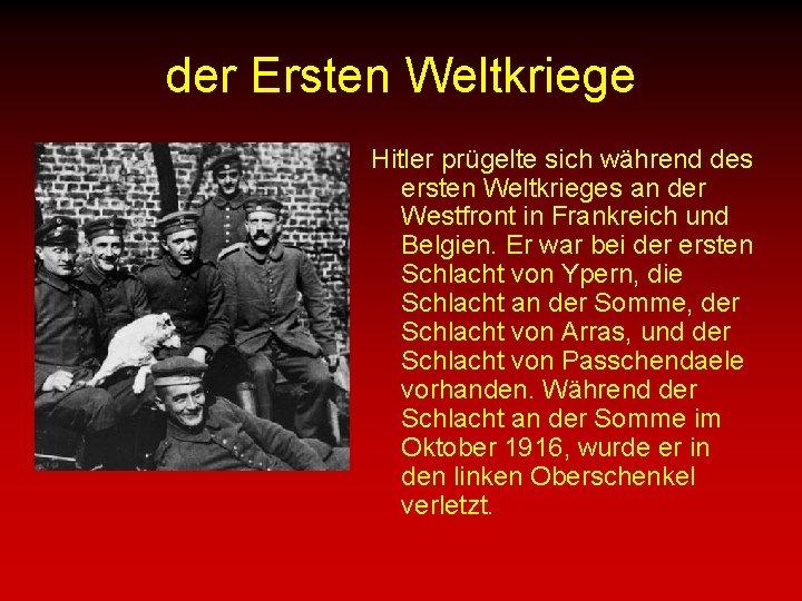 der Ersten Weltkriege Hitler prügelte sich während des ersten Weltkrieges an der Westfront in