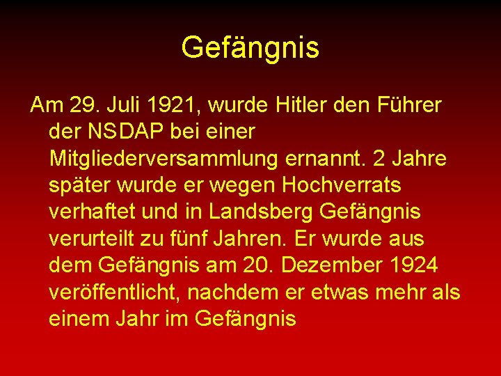Gefängnis Am 29. Juli 1921, wurde Hitler den Führer der NSDAP bei einer Mitgliederversammlung
