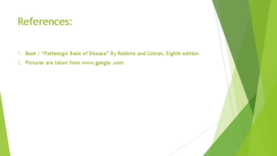 """References: 1. Book : """"Pathologic Basis of Disease"""" By Robbins and Cotran, Eighth edition"""